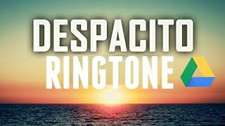 DESPACITO RINGTONE GOOGLE DRIVE DOWNLOAD