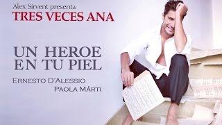 Alex Sirvent presenta UN HÉROE EN TU PIEL feat Ernesto D'Alessio & Paola Márti