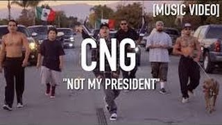 CNG - Not My President - Music Video 2017