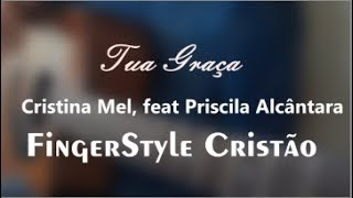 Tua graça - Cristina Mel, part. Priscila Alcântara - FingeStyle