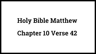 Holy Bible Matthew 10:42