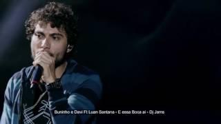 Bruninho e Davi Ft Luan Santana - E essa boca ai Remix - Dj Jams