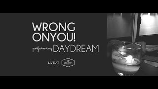 WRONGONYOU! - Daydream (live)