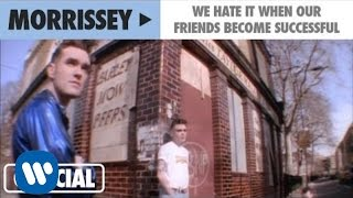 """Morrissey - """"We Hate It When Our Friends Become Successful"""" (Official Music Video)"""