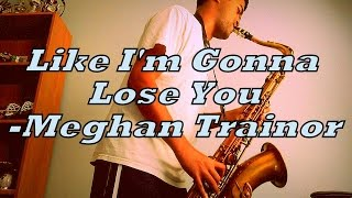 Like I'm Gonna Lose You - Meghan Trainor - Saxophone Cover (w/Notes)