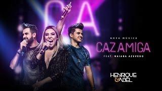 Henrique e Abel - Cazamiga Part. Naiara Azevedo (DVD Melhor sorrir que chorar)