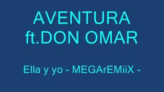 AVENTURA ft.DON OMAR - Ella y yo - Megaremiix
