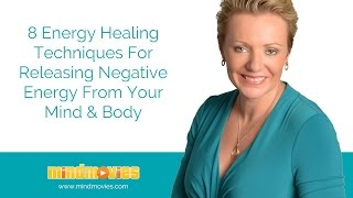 8 Energy Healing Techniques For Releasing Negative Energy From Your Mind & Body