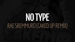 Rae Sremmurd - No Type (CAKED UP REMIX)