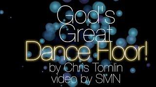 God's Great Dance Floor by Chris Tomlin Lyrics