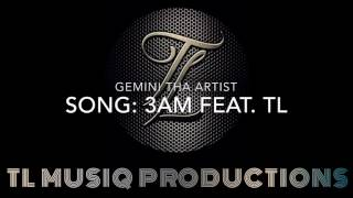 Gemini Tha Artist 3AM (FT. TL)