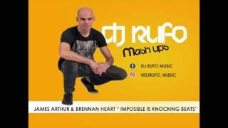 "JAMES ARTHUR & BRENNAN HEART ""IMPOSSIBLE IS KNOCKING BEATS"" (DJ RUFO MASHUP) (HARDSTYLE)"