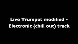 Live Trumpet modified - Electronic (chill out) Track