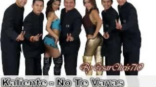 Kaliente - No Te Vayas (AudioVideo)