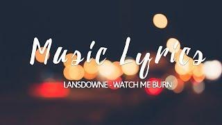 Lansdowne- Watch Me Burn LYRICS VIDEO