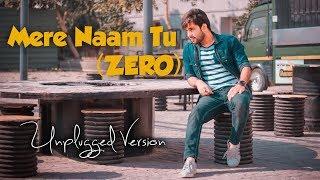 Mere Naam Tu (ZERO)   Unplugged Version   Bankim Patel   SRK   Ajay-Atul
