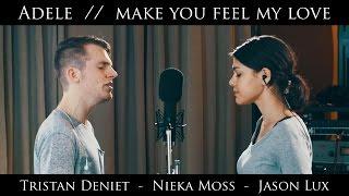Adele - Make You Feel My Love (Cover ft. Tristan Deniet & Nieka Moss) width=