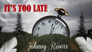 It's Too Late Johnny Rivers (TRADUÇÃO) HD (Lyrics Video).