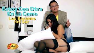 ESTOY CON OTRA EN LA CAMA - LOS BACANES DEL SUR