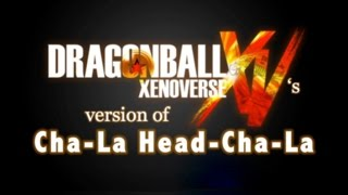 Dragon Ball Xenoverse opening version of Cha-La Head-Cha-La