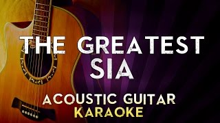 Sia - The Greatest  | HIGHER Key Acoustic Guitar Karaoke Instrumental Lyrics Cover Sing Along