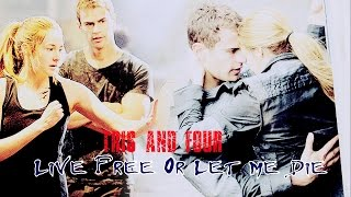► Tris and Four || Live Free Or Let Me Die (Divergent)