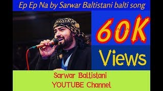 famous balti song (2018) Ep Ep Na by Sarwar Baltistani