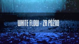 White Flow - Za późno