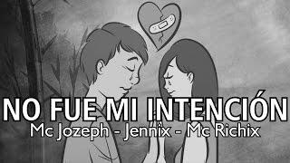 No fue mi intención😞(Canción para pedir perdón) Mc Jozeph, Mc Richix & Jennix | Rap Romantico 2017