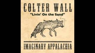 COLTER WALL - IMAGINARY APPALACHIA - Livin' On the Sand