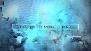 Hillsong Oceans - Very Unofficial House Remix