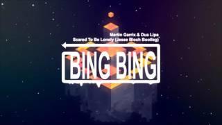 Martin Garrix & Dua Lipa  - Scared To Be Lonely (Jesse Bloch Bootleg)