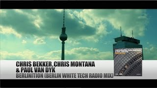 Chris Bekker, Chris Montana & Paul van Dyk - Berlinition (Berlin White Tech Mix)