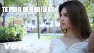 ♥Te Pido de Rodillas♥ - [Romántico 2016] Santo Style Feat. Mirko Fuertes