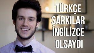 Türkçe Şarkılar İngilizce Olsaydı