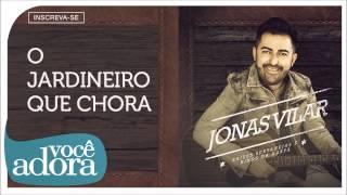 Jonas Vilar - O Jardineiro que Chora (Raízes Sertanejas e Hinos da Harpa) [Áudio Oficial]