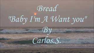 Bread - Baby I'm A Want You/ Lyrics