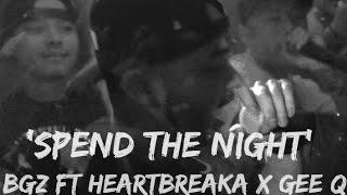 Spend The Night - BGZ Ft HEARTBREAKA X GEE Q