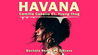 Camilla Cabello ft. Young Thug - Havana (Bachata Remix by DjEranz)