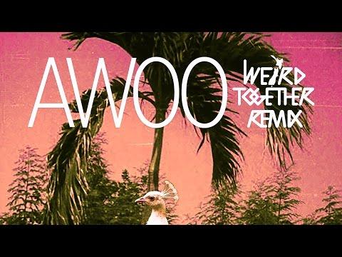 Sofi Tukker - Awoo feat. Betta Lemme (Weird Together Remix)