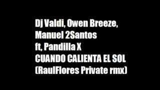 Valdi, Owen Breeze&Manuel 2Santos feat. Pandilla X-Cuando Calienta El Sol -Raul Flores private remix