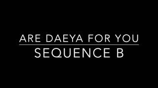 SEQUENCE B - ARE DAEYA FOR YOU