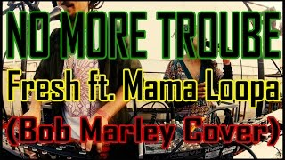 No More Troube - Fresh ft. Mama Loopa (Bob marley Cover) LIVE