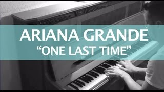 Ariana Grande - One Last Time (Piano Cover & Lyrics)