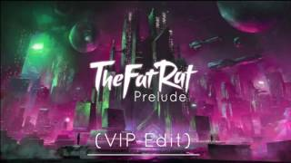 The Fat Rat Prelude VIP Edit