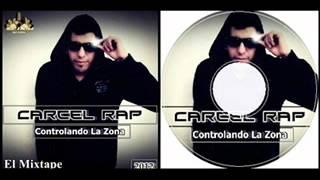 Carcel Rap (ADELANTOS DEL CD) CONTROLANDO LA ZONA THE MIXTAPE