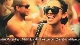 Matt Moren feat. Adri & Szandi - E Kertemben (GegeSound Remix)