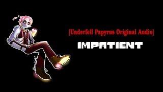 [Underfell Papyrus Original Audio Pt. 1] - Impatient