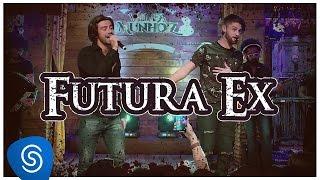 Munhoz e Mariano - Futura Ex (Violada dos Munhoiz)