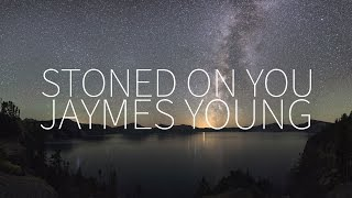 Jaymes Young | Stoned On You [Lyrics]